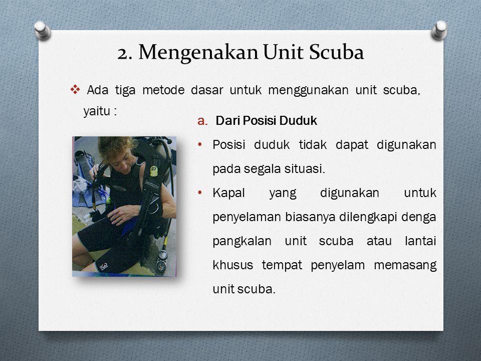 2. Mengenakan Unit Scuba Ada tiga metode dasar untuk menggunakan unit scuba, yaitu : Dari Posisi Duduk.