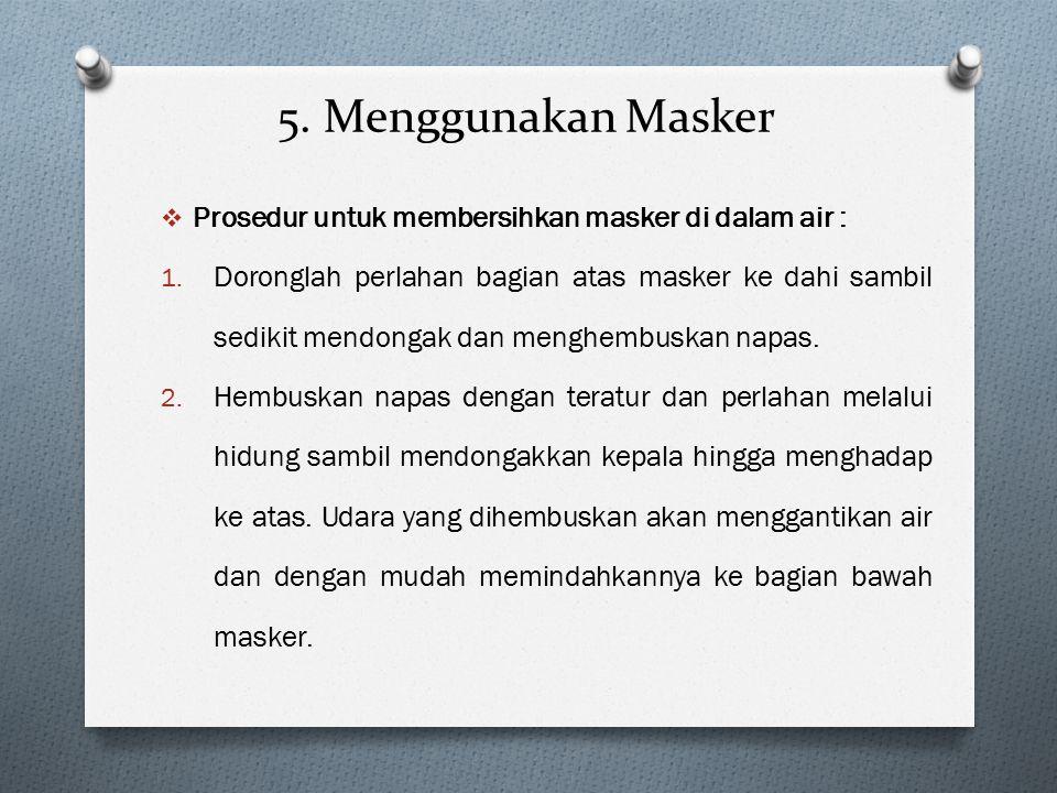 5. Menggunakan Masker Prosedur untuk membersihkan masker di dalam air :