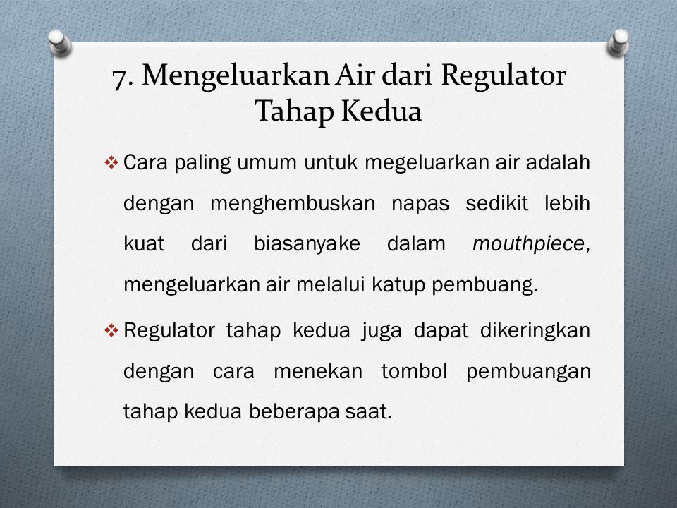 7. Mengeluarkan Air dari Regulator Tahap Kedua