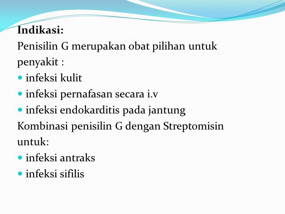 Indikasi: Penisilin G merupakan obat pilihan untuk. penyakit : infeksi kulit. infeksi pernafasan secara i.v.