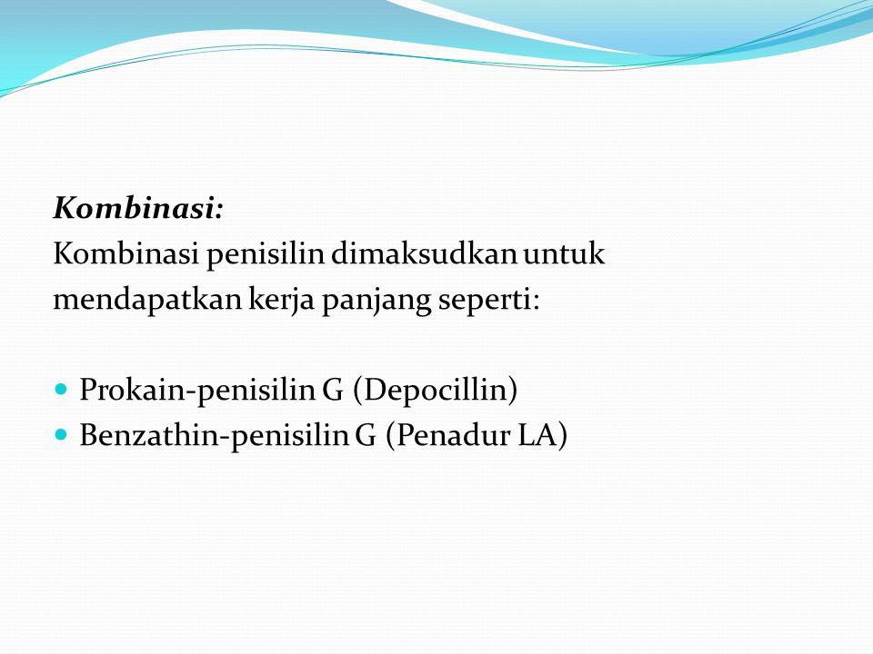 Kombinasi: Kombinasi penisilin dimaksudkan untuk. mendapatkan kerja panjang seperti: Prokain-penisilin G (Depocillin)