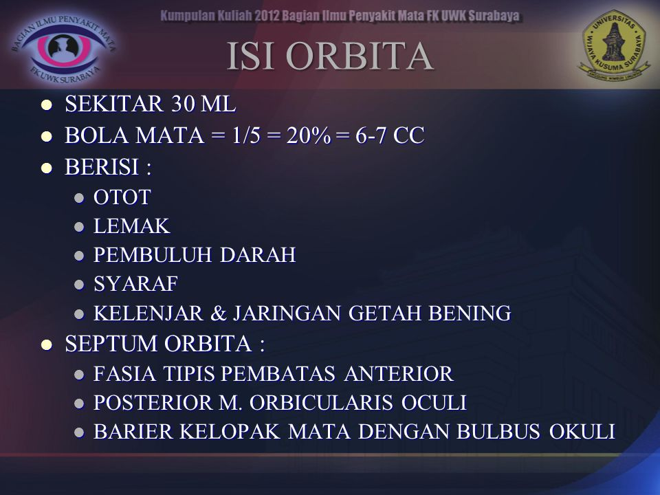 ISI ORBITA SEKITAR 30 ML BOLA MATA = 1/5 = 20% = 6-7 CC BERISI :