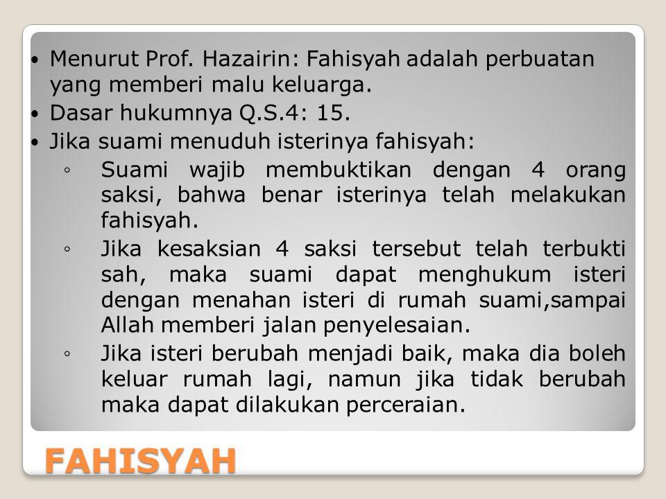 Menurut Prof. Hazairin: Fahisyah adalah perbuatan yang memberi malu keluarga.