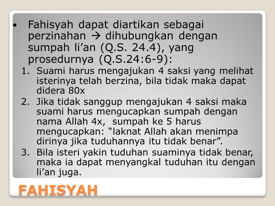 Fahisyah dapat diartikan sebagai perzinahan  dihubungkan dengan sumpah li'an (Q.S. 24.4), yang prosedurnya (Q.S.24:6-9):
