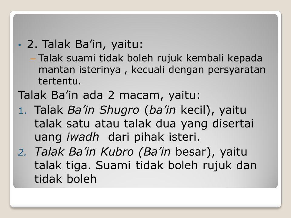 Talak Ba'in ada 2 macam, yaitu: