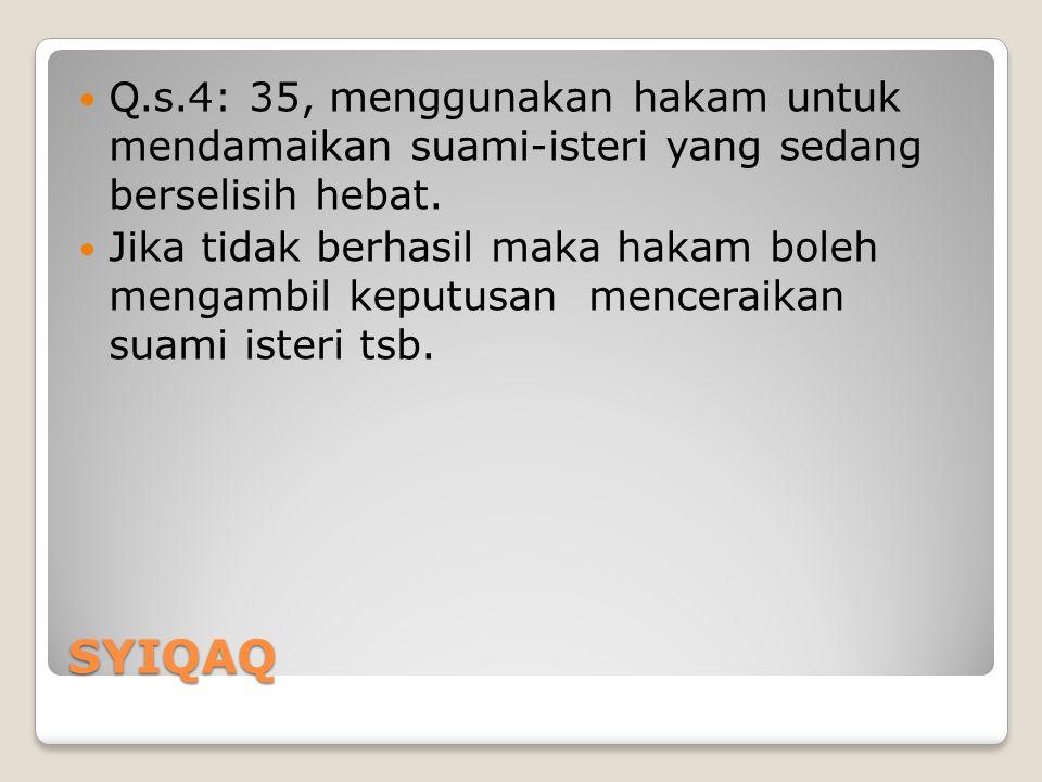 Q.s.4: 35, menggunakan hakam untuk mendamaikan suami-isteri yang sedang berselisih hebat.