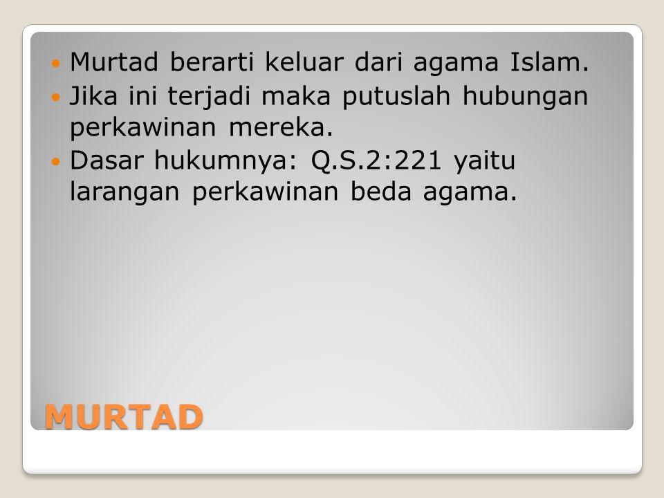 MURTAD Murtad berarti keluar dari agama Islam.