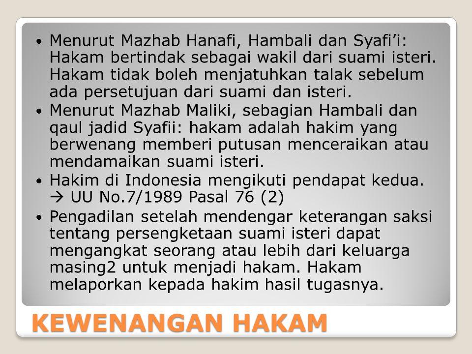Menurut Mazhab Hanafi, Hambali dan Syafi'i: Hakam bertindak sebagai wakil dari suami isteri. Hakam tidak boleh menjatuhkan talak sebelum ada persetujuan dari suami dan isteri.
