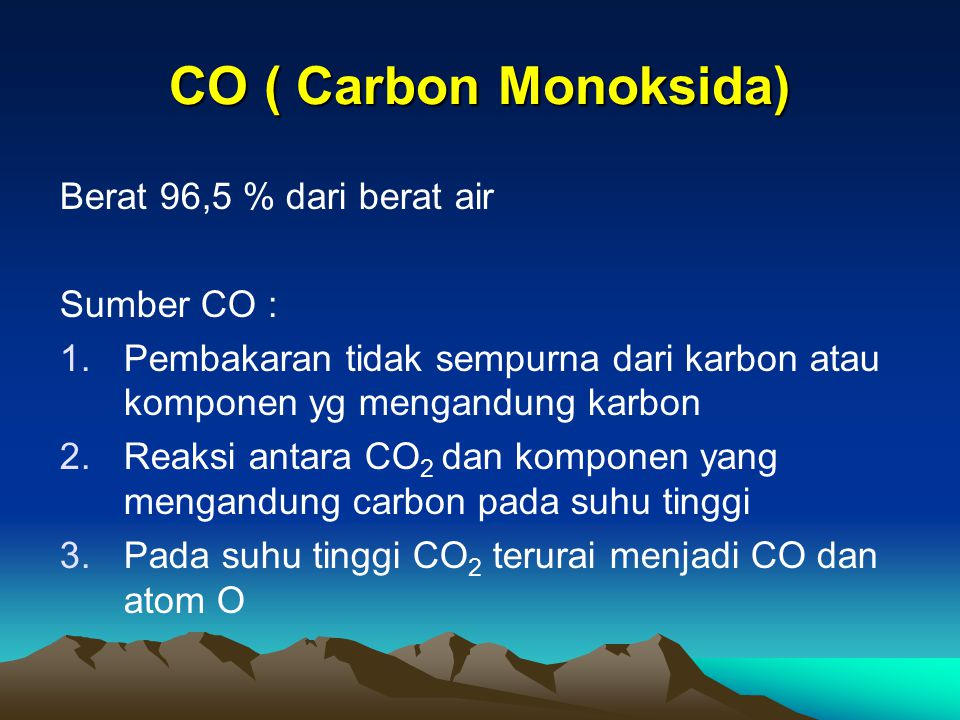 CO ( Carbon Monoksida) Berat 96,5 % dari berat air Sumber CO :