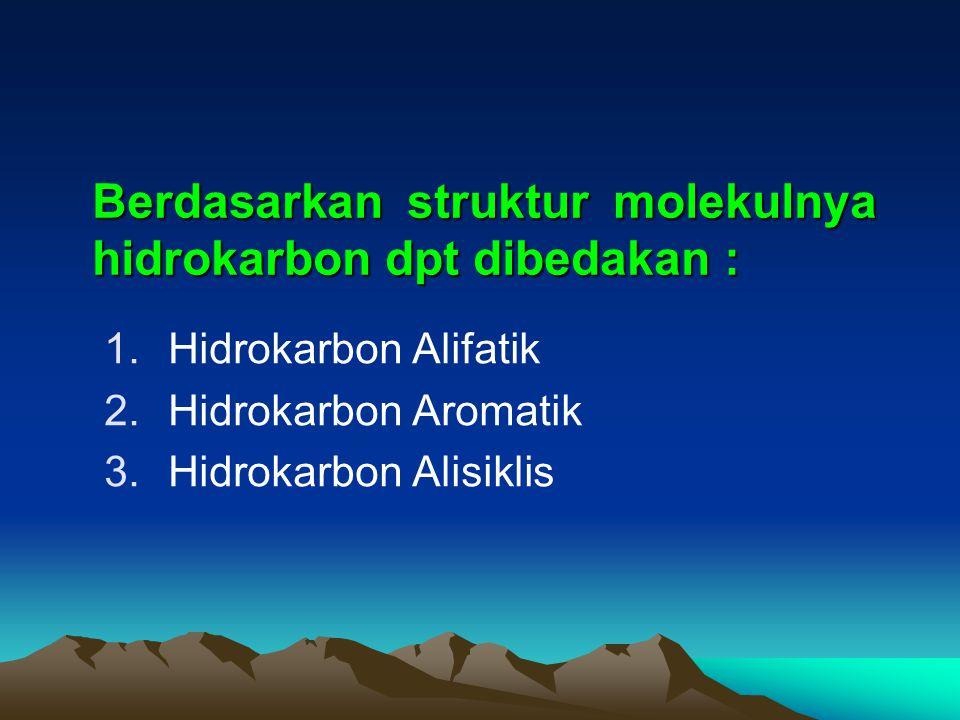Berdasarkan struktur molekulnya hidrokarbon dpt dibedakan :