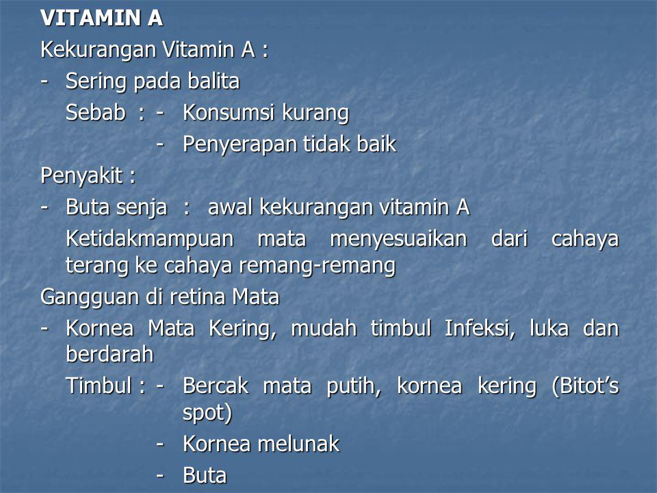 VITAMIN A Kekurangan Vitamin A : - Sering pada balita. Sebab : - Konsumsi kurang. - Penyerapan tidak baik.