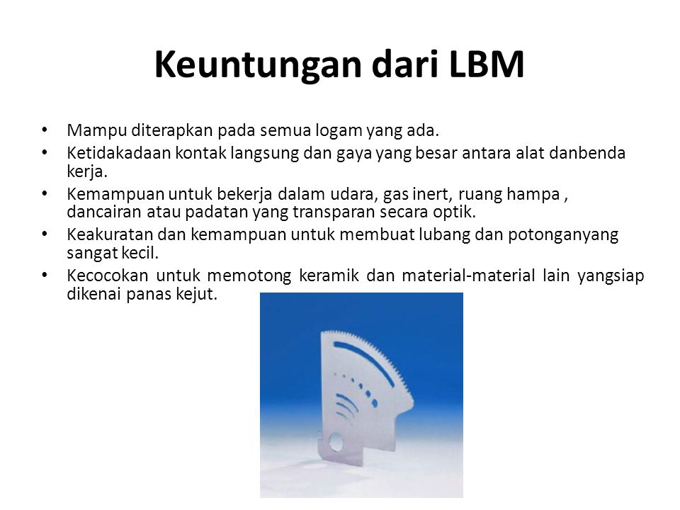 Keuntungan dari LBM Mampu diterapkan pada semua logam yang ada.