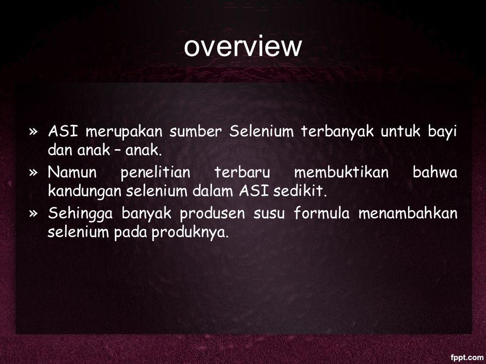 overview ASI merupakan sumber Selenium terbanyak untuk bayi dan anak – anak.