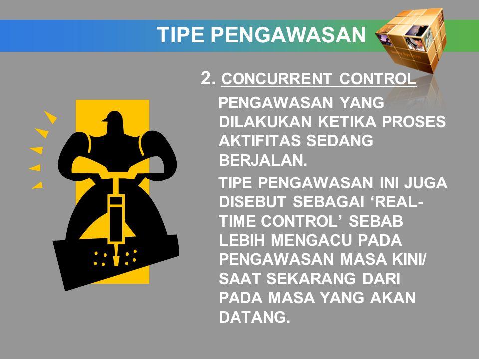 TIPE PENGAWASAN 2. CONCURRENT CONTROL