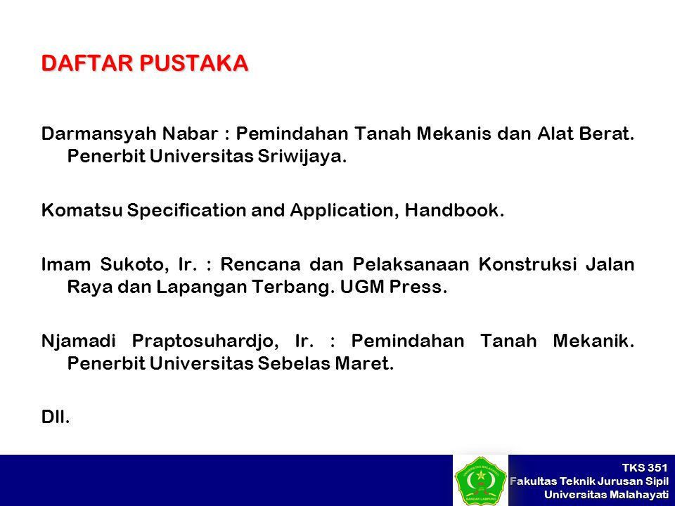 DAFTAR PUSTAKA Darmansyah Nabar : Pemindahan Tanah Mekanis dan Alat Berat. Penerbit Universitas Sriwijaya.