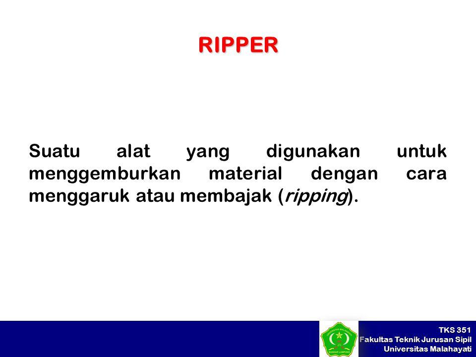 RIPPER Suatu alat yang digunakan untuk menggemburkan material dengan cara menggaruk atau membajak (ripping).