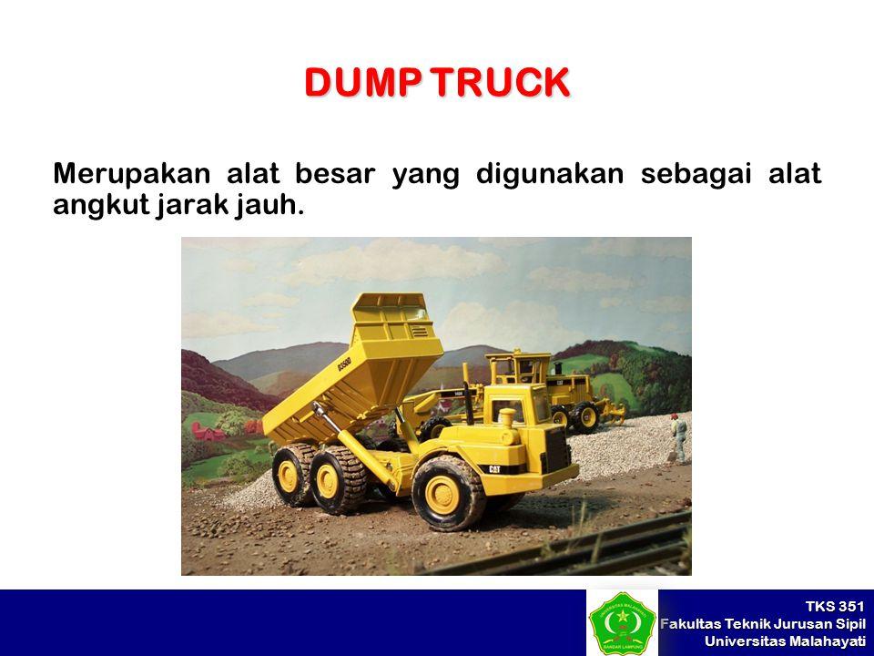DUMP TRUCK Merupakan alat besar yang digunakan sebagai alat angkut jarak jauh.