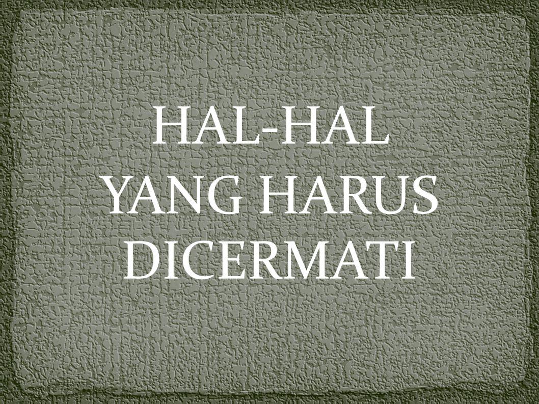 HAL-HAL YANG HARUS DICERMATI