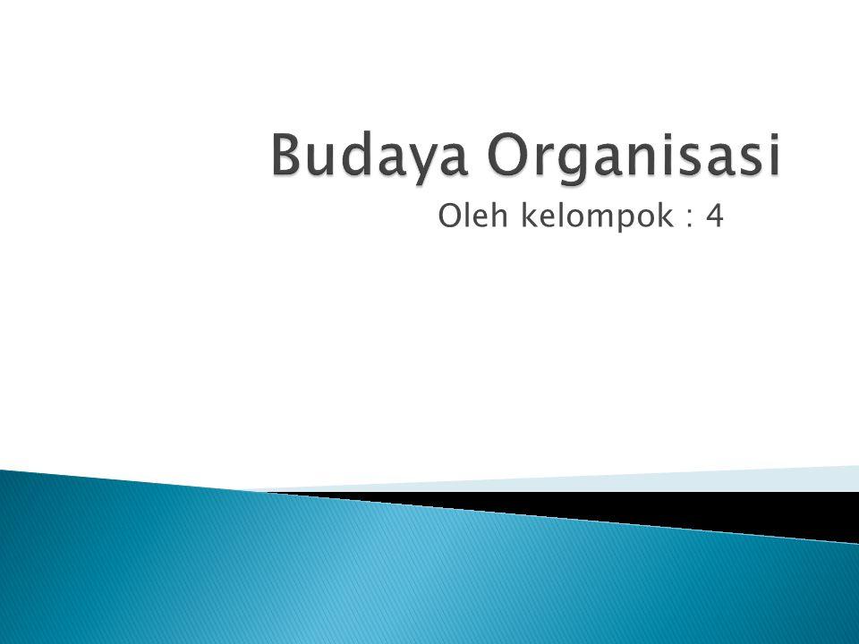 Budaya Organisasi Oleh kelompok : 4