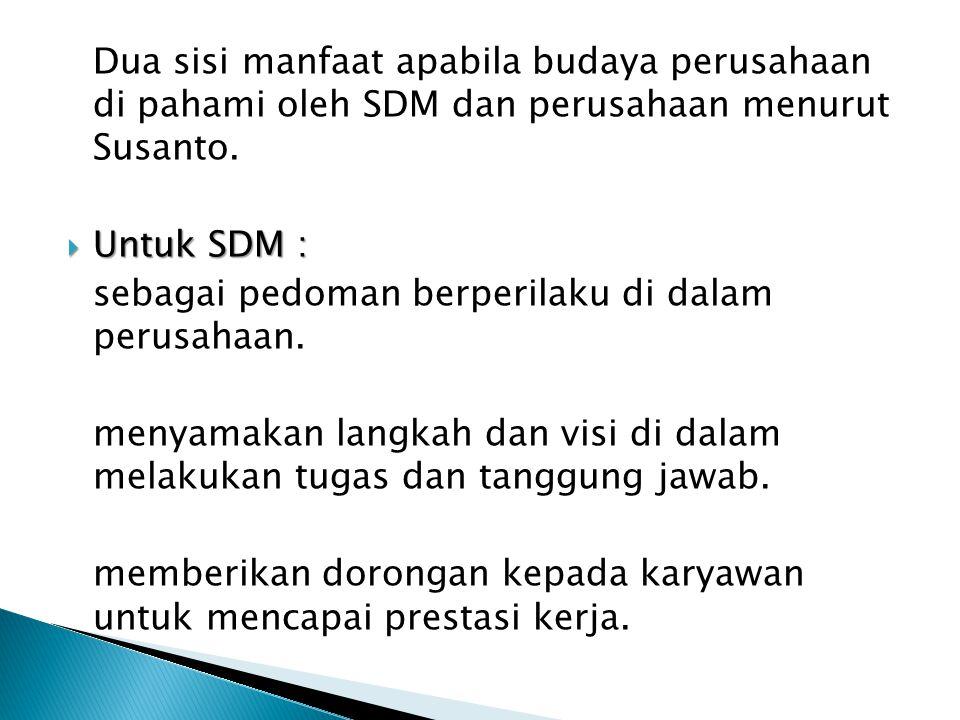 Dua sisi manfaat apabila budaya perusahaan di pahami oleh SDM dan perusahaan menurut Susanto.
