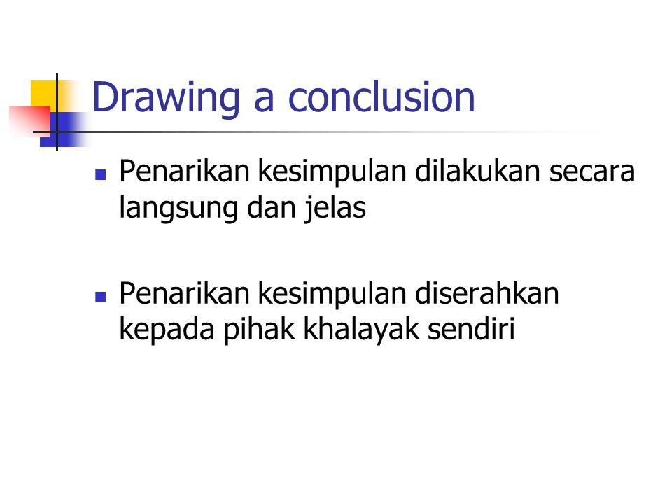 Drawing a conclusion Penarikan kesimpulan dilakukan secara langsung dan jelas.