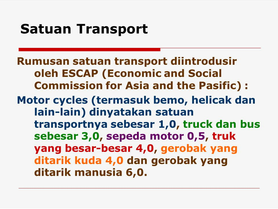 Satuan Transport Rumusan satuan transport diintrodusir oleh ESCAP (Economic and Social Commission for Asia and the Pasific) :