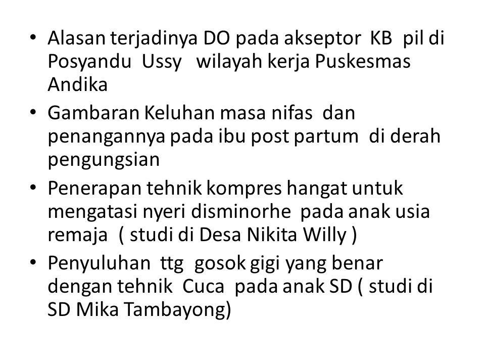 Alasan terjadinya DO pada akseptor KB pil di Posyandu Ussy wilayah kerja Puskesmas Andika
