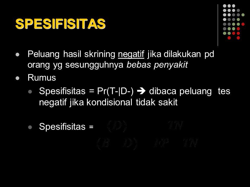 SPESIFISITAS Peluang hasil skrining negatif jika dilakukan pd orang yg sesungguhnya bebas penyakit.