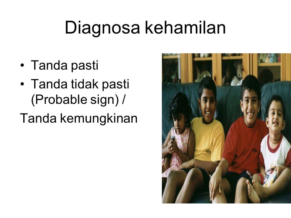 Diagnosa kehamilan Tanda pasti Tanda tidak pasti (Probable sign) /
