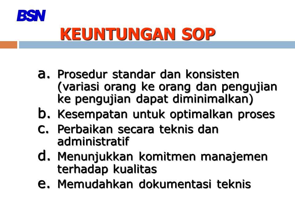 KEUNTUNGAN SOP Prosedur standar dan konsisten (variasi orang ke orang dan pengujian ke pengujian dapat diminimalkan)
