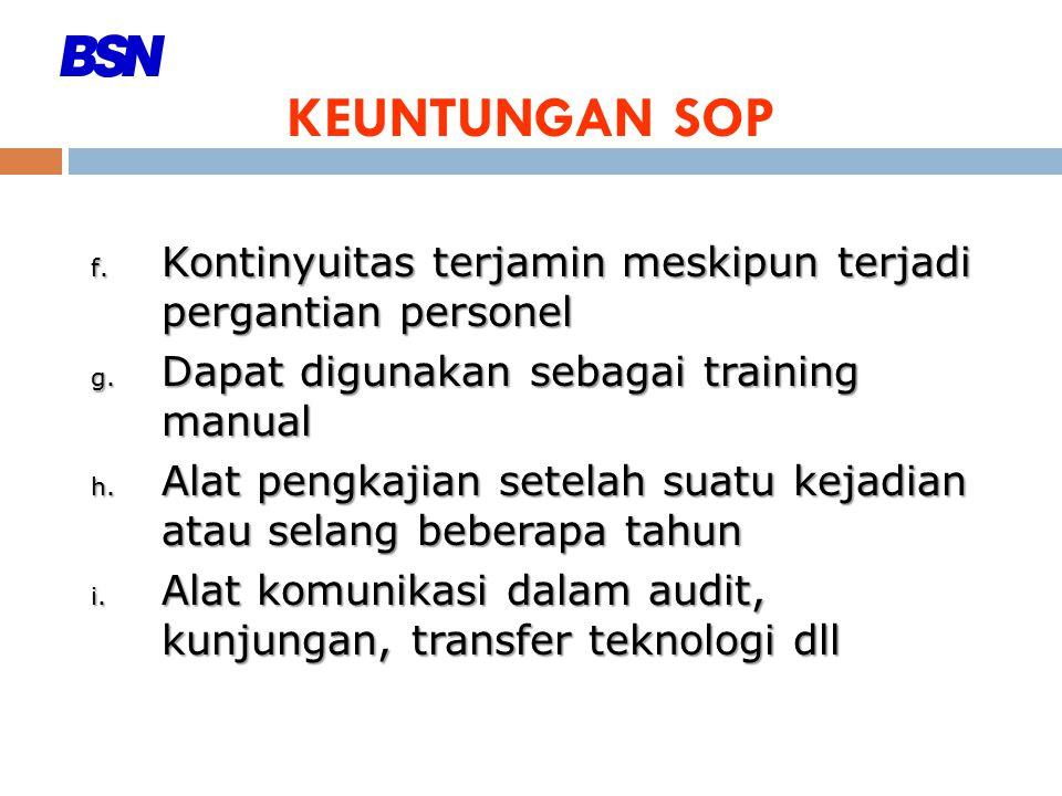 KEUNTUNGAN SOP Kontinyuitas terjamin meskipun terjadi pergantian personel. Dapat digunakan sebagai training manual.