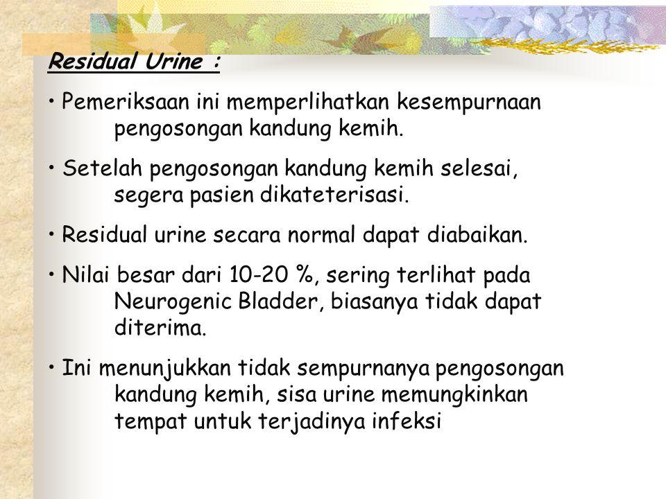 Residual Urine : Pemeriksaan ini memperlihatkan kesempurnaan pengosongan kandung kemih.