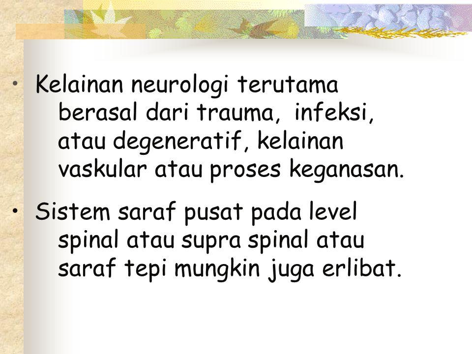 Kelainan neurologi terutama. berasal dari trauma,. infeksi,