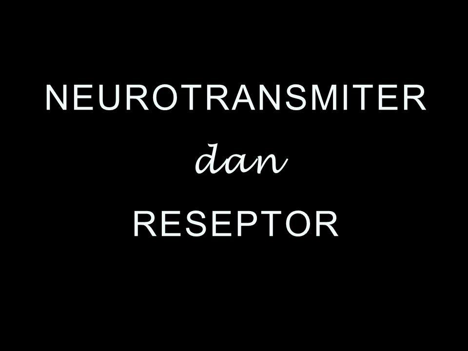 NEUROTRANSMITER dan RESEPTOR