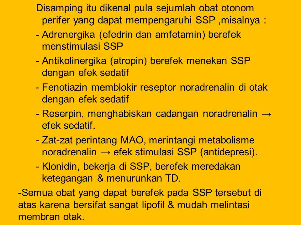 Disamping itu dikenal pula sejumlah obat otonom perifer yang dapat mempengaruhi SSP ,misalnya :