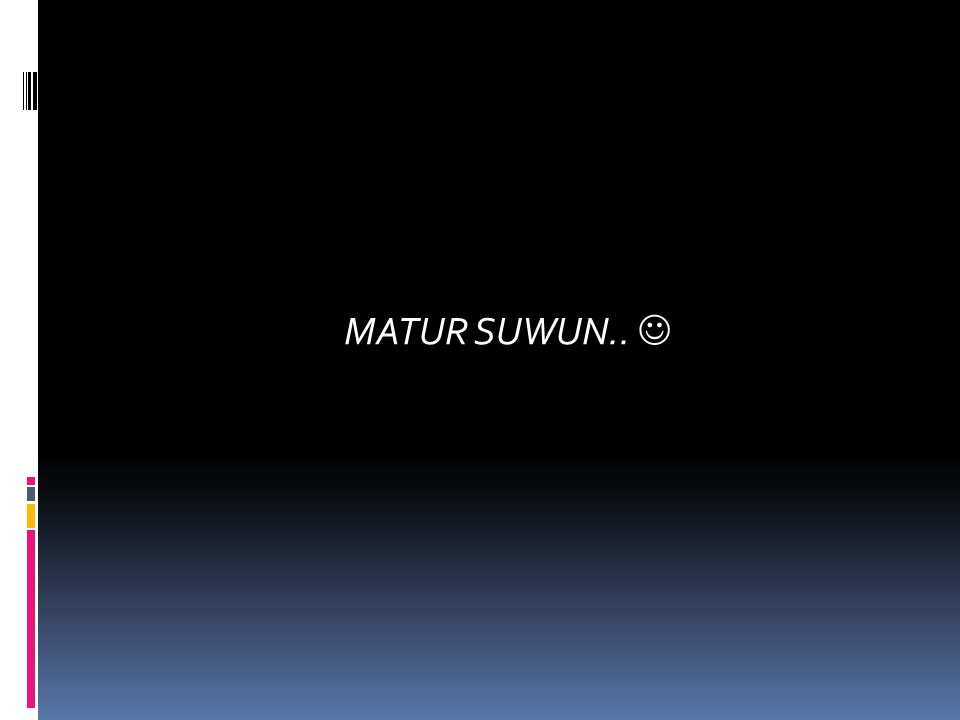 MATUR SUWUN.. 