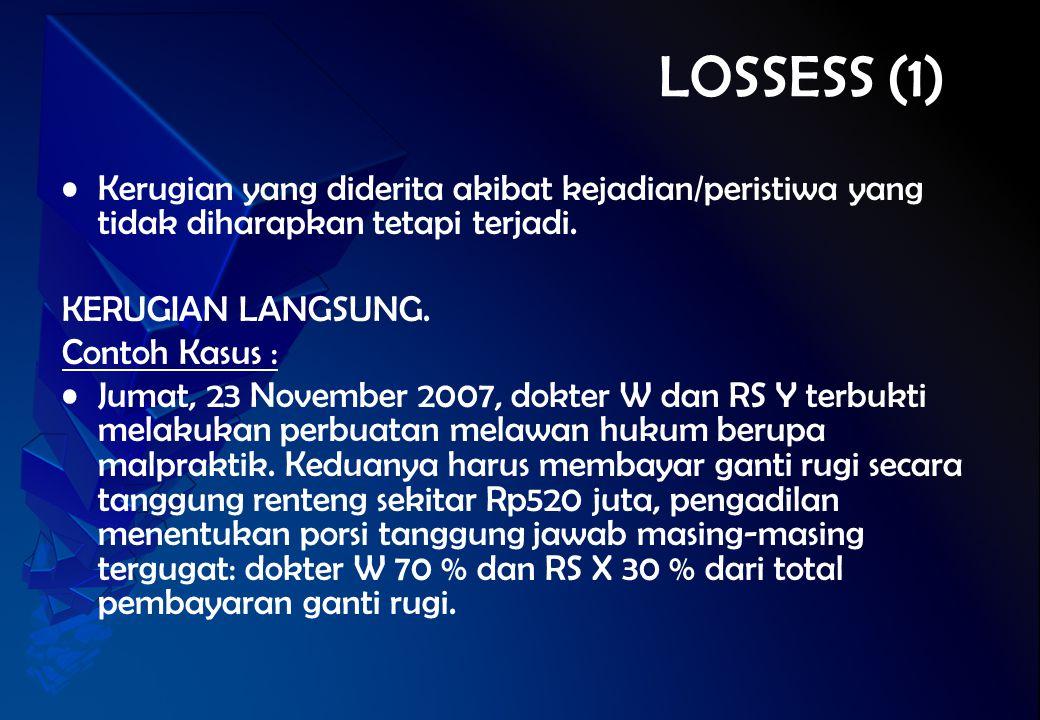 LOSSESS (1) Kerugian yang diderita akibat kejadian/peristiwa yang tidak diharapkan tetapi terjadi. KERUGIAN LANGSUNG.