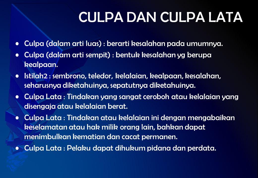 CULPA DAN CULPA LATA Culpa (dalam arti luas) : berarti kesalahan pada umumnya. Culpa (dalam arti sempit) : bentuk kesalahan yg berupa kealpaan.