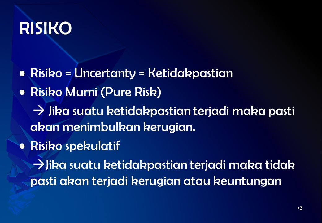 RISIKO Risiko = Uncertanty = Ketidakpastian Risiko Murni (Pure Risk)