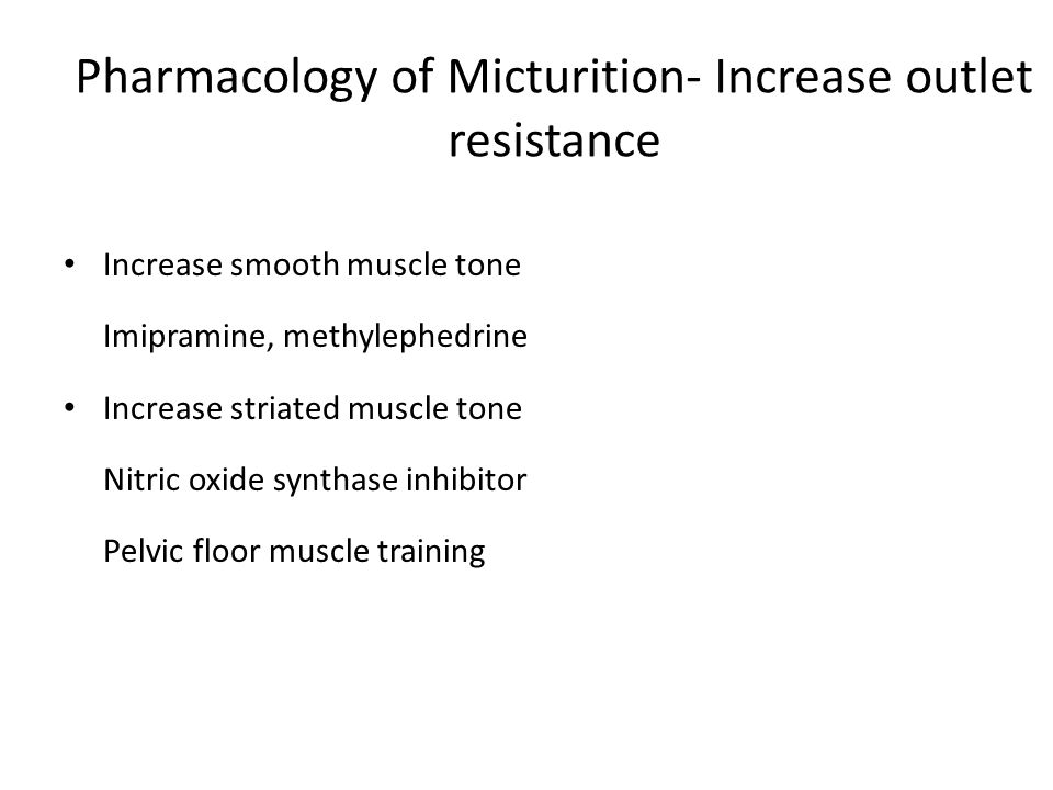 Pharmacology of Micturition- Increase outlet resistance