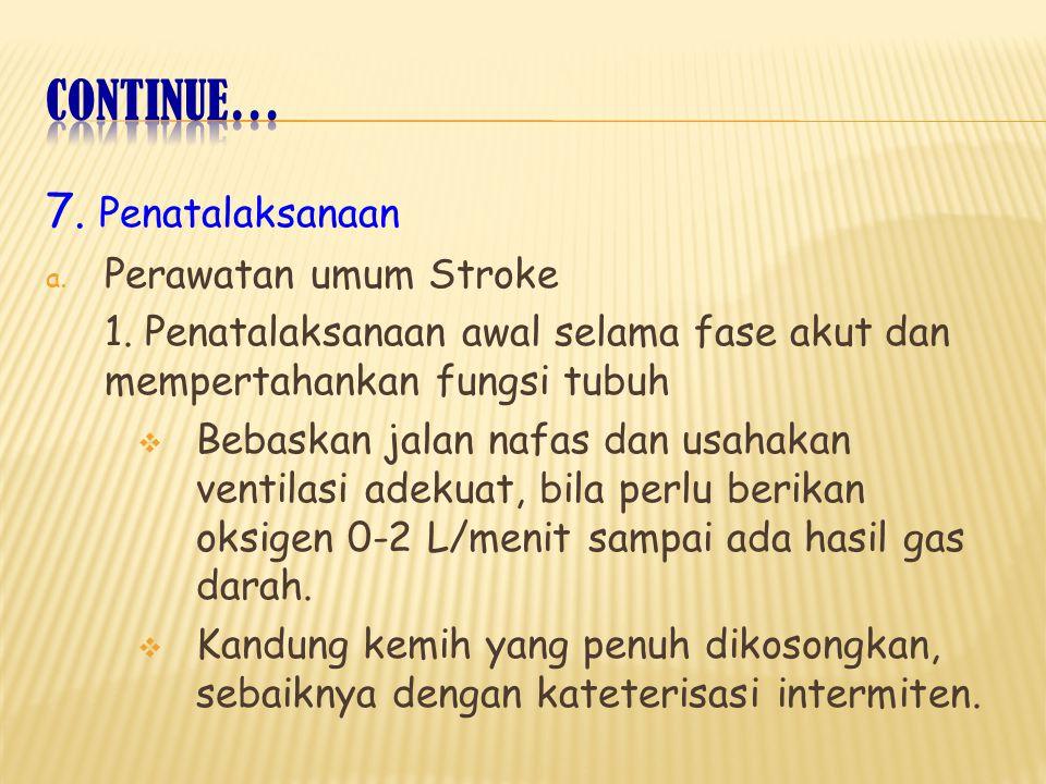 Continue… 7. Penatalaksanaan Perawatan umum Stroke