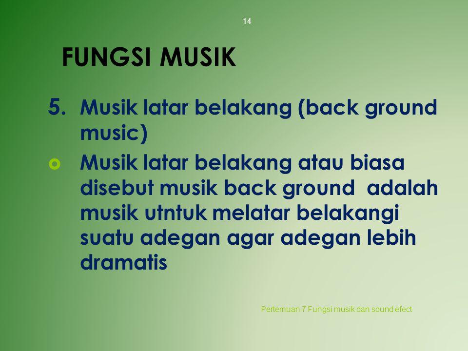 FUNGSI MUSIK 5. Musik latar belakang (back ground music)
