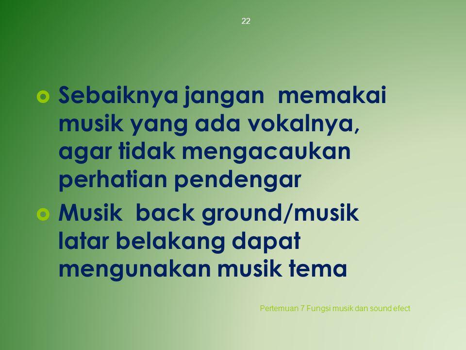 Musik back ground/musik latar belakang dapat mengunakan musik tema