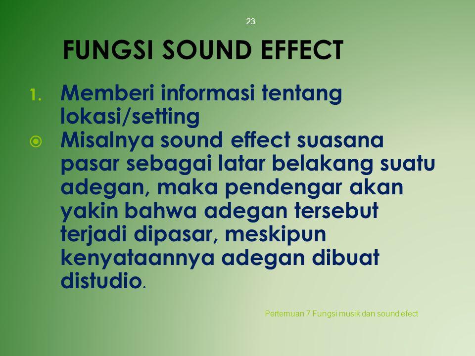 FUNGSI SOUND EFFECT Memberi informasi tentang lokasi/setting