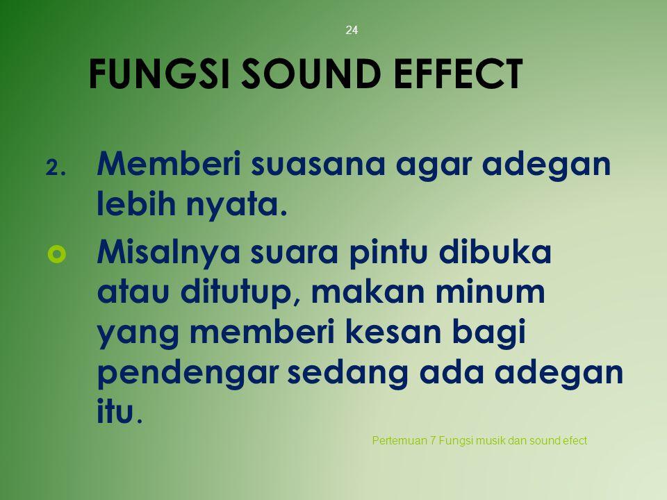 FUNGSI SOUND EFFECT 2. Memberi suasana agar adegan lebih nyata.