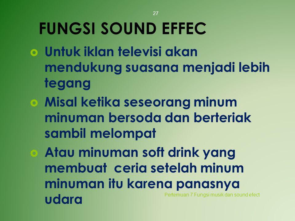 FUNGSI SOUND EFFEC Untuk iklan televisi akan mendukung suasana menjadi lebih tegang.