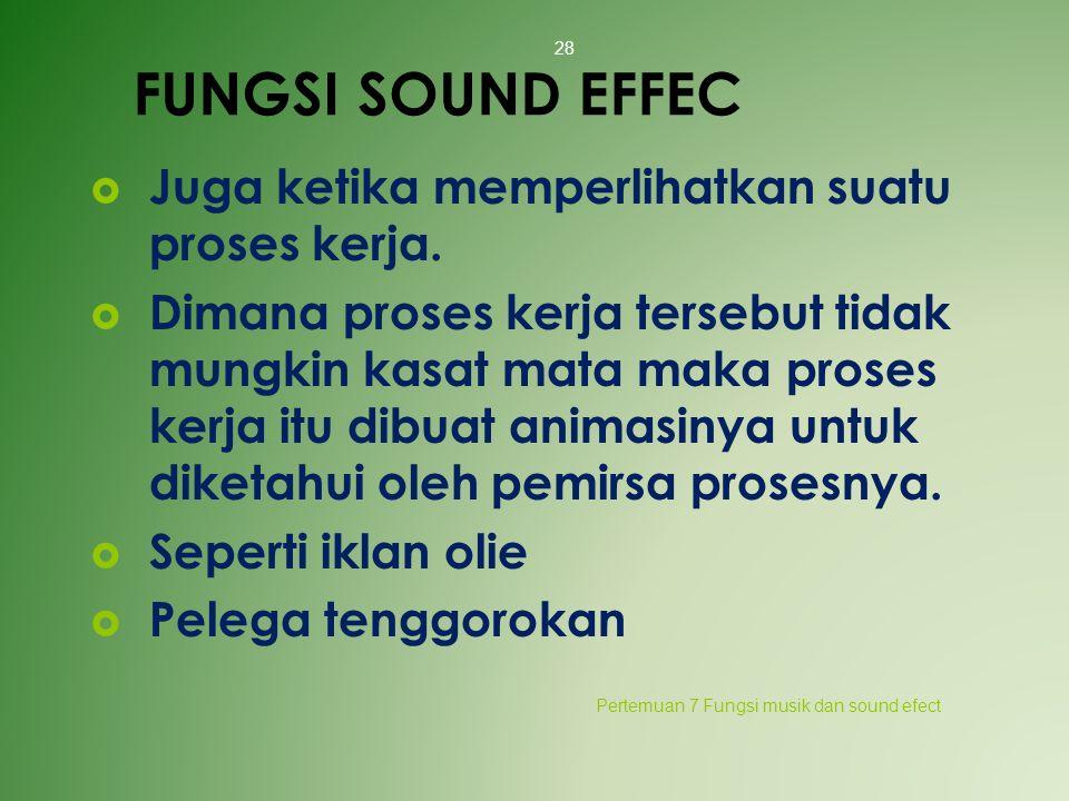 FUNGSI SOUND EFFEC Juga ketika memperlihatkan suatu proses kerja.