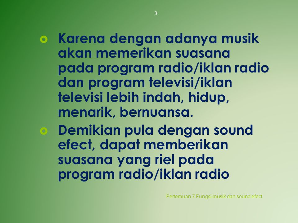 Karena dengan adanya musik akan memerikan suasana pada program radio/iklan radio dan program televisi/iklan televisi lebih indah, hidup, menarik, bernuansa.