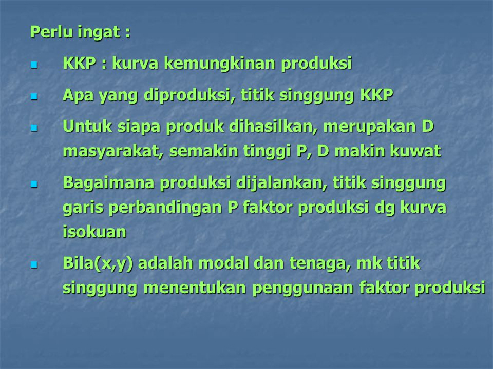 Perlu ingat : KKP : kurva kemungkinan produksi. Apa yang diproduksi, titik singgung KKP.