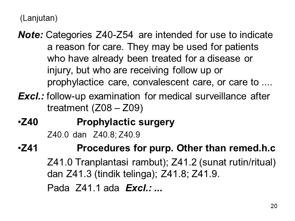 Z40 Prophylactic surgery Z41 Procedures for purp. Other than remed.h.c